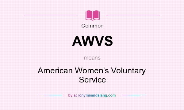 What does AWVS mean? It stands for American Women`s Voluntary Service