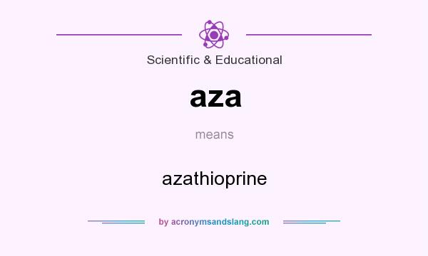 What does aza mean? It stands for azathioprine