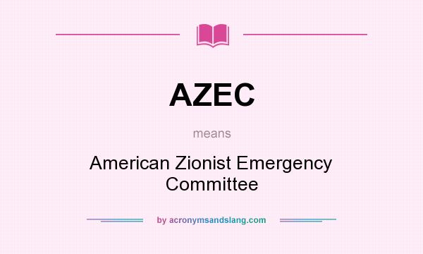 What does AZEC mean? It stands for American Zionist Emergency Committee