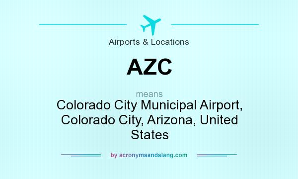 What does AZC mean? It stands for Colorado City Municipal Airport, Colorado City, Arizona, United States