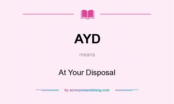 What does AYD mean? It stands for At Your Disposal