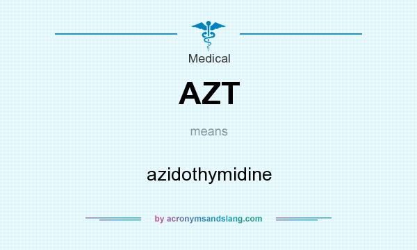 What does AZT mean? It stands for azidothymidine