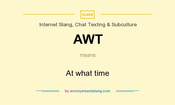 What does AWT mean? It stands for At what time