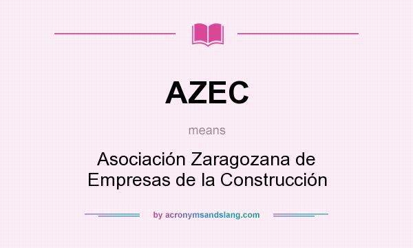 What does AZEC mean? It stands for Asociación Zaragozana de Empresas de la Construcción