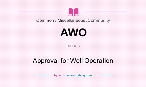 What does AWO mean? It stands for Approval for Well Operation