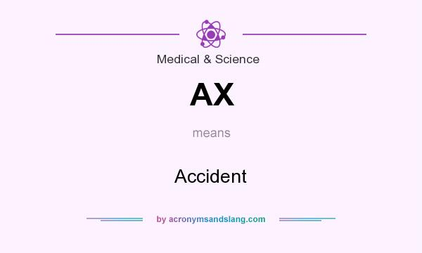 What does AX mean? It stands for Accident