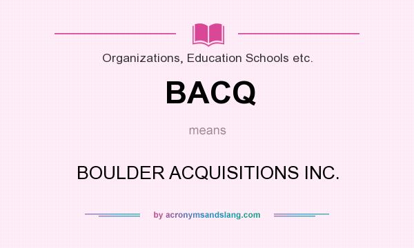 What does BACQ mean? It stands for BOULDER ACQUISITIONS INC.