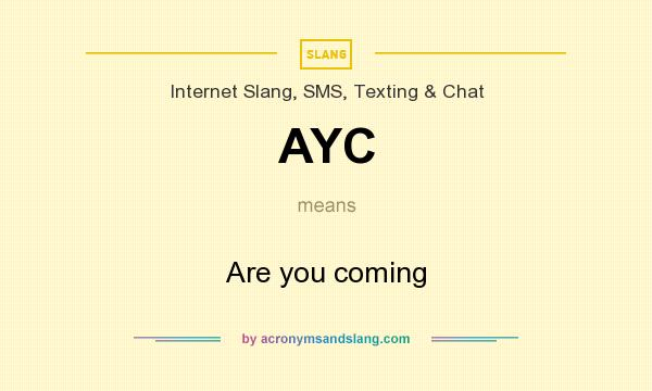 What does AYC mean? It stands for Are you coming