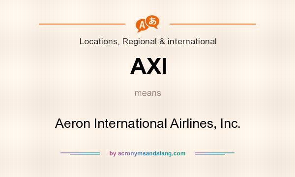 What does AXI mean? It stands for Aeron International Airlines, Inc.