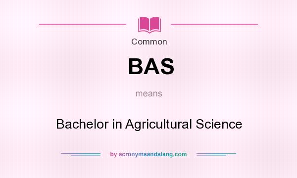 What does BAS mean? It stands for Bachelor in Agricultural Science
