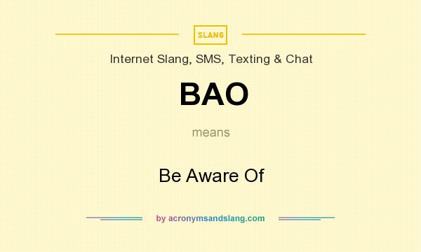 What does BAO mean? It stands for Be Aware Of