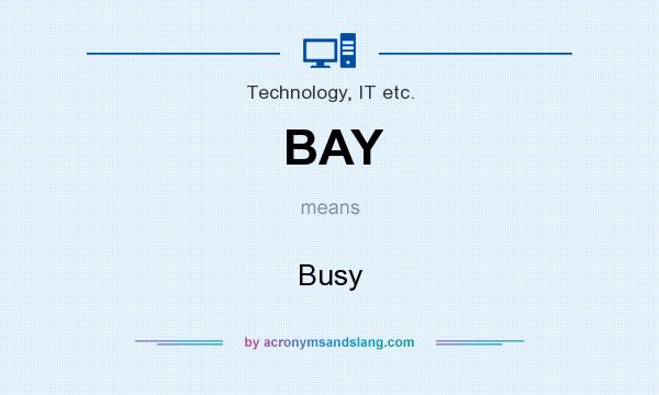 What does BAY mean? It stands for Busy