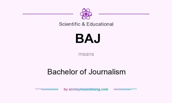 What does BAJ mean? It stands for Bachelor of Journalism