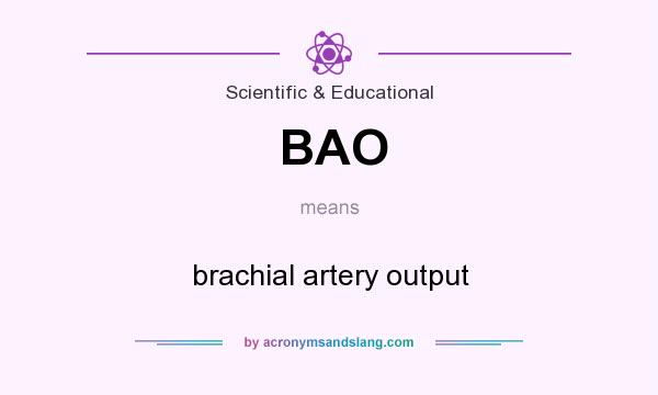 What does BAO mean? It stands for brachial artery output