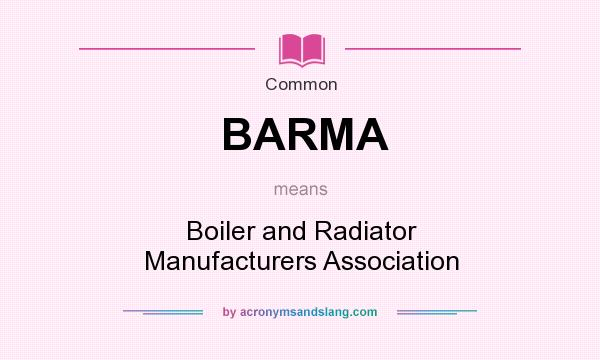 What does BARMA mean? It stands for Boiler and Radiator Manufacturers Association