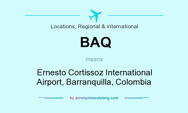 What does BAQ mean? It stands for Ernesto Cortissoz International Airport, Barranquilla, Colombia