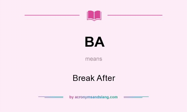What does BA mean? It stands for Break After