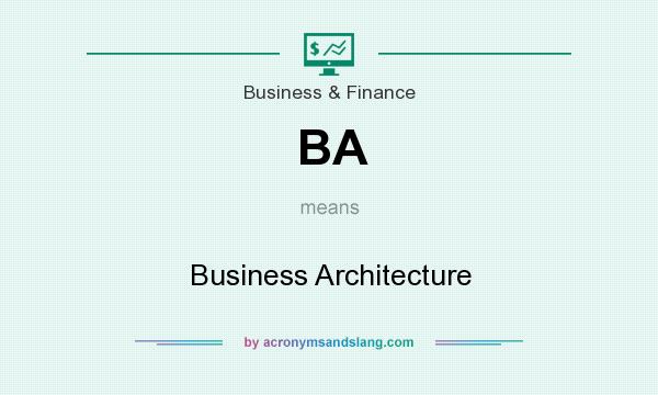 What does BA mean? It stands for Business Architecture