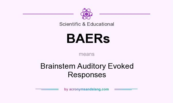 What does BAERs mean? It stands for Brainstem Auditory Evoked Responses