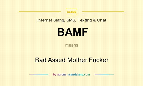 What does BAMF mean? It stands for Bad Assed Mother Fucker