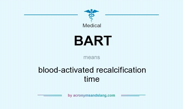 What does BART mean? It stands for blood-activated recalcification time