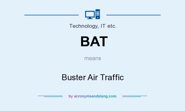 BAT - Buster Air Traffic in Technology, IT etc  by AcronymsAndSlang com