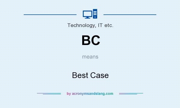 What does BC mean? It stands for Best Case