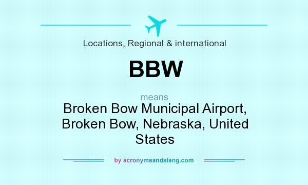 What does BBW mean? It stands for Broken Bow Municipal Airport, Broken Bow, Nebraska, United States