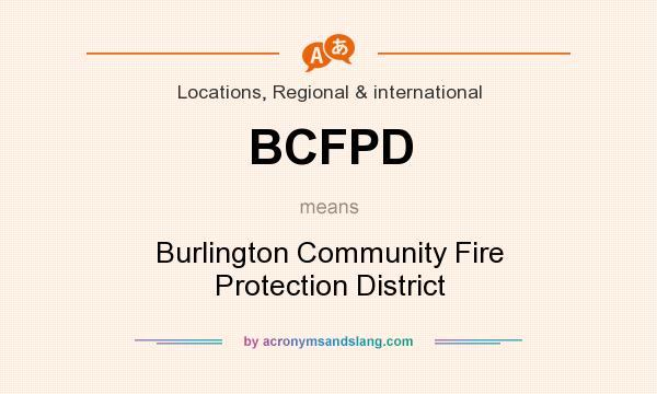 What does BCFPD mean? It stands for Burlington Community Fire Protection District