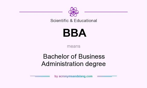 What does BBA mean? It stands for Bachelor of Business Administration degree