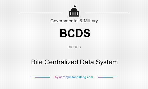 What does BCDS mean? It stands for Bite Centralized Data System