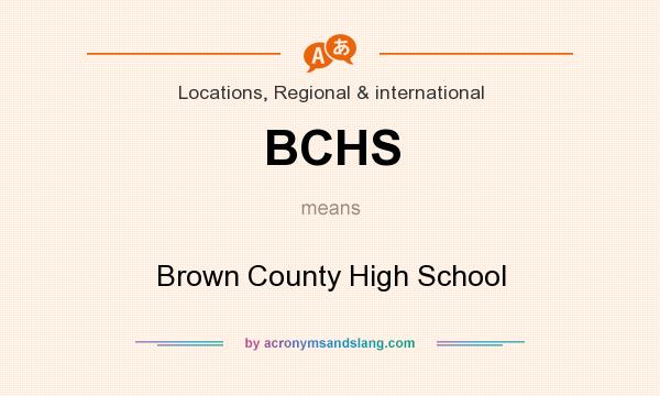 What does BCHS mean? It stands for Brown County High School