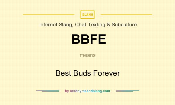 What does BBFE mean? It stands for Best Buds Forever