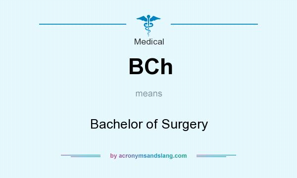What does BCh mean? It stands for Bachelor of Surgery