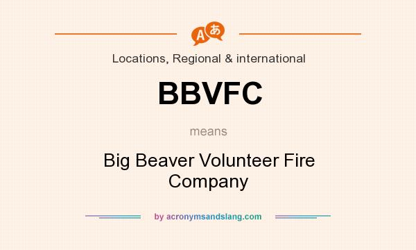 What does BBVFC mean? It stands for Big Beaver Volunteer Fire Company
