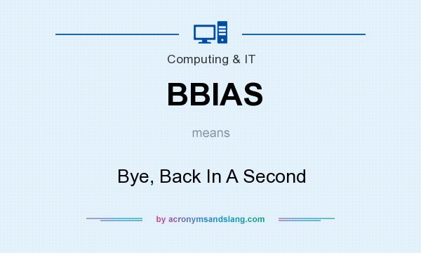 What does BBIAS mean? It stands for Bye, Back In A Second