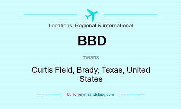 What does BBD mean? It stands for Curtis Field, Brady, Texas, United States