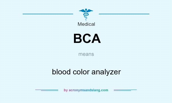 What does BCA mean? It stands for blood color analyzer