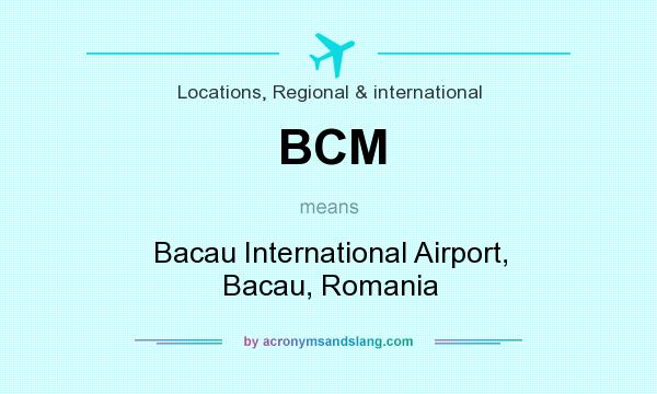 What does BCM mean? It stands for Bacau International Airport, Bacau, Romania