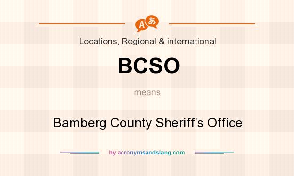 What does BCSO mean? It stands for Bamberg County Sheriff`s Office