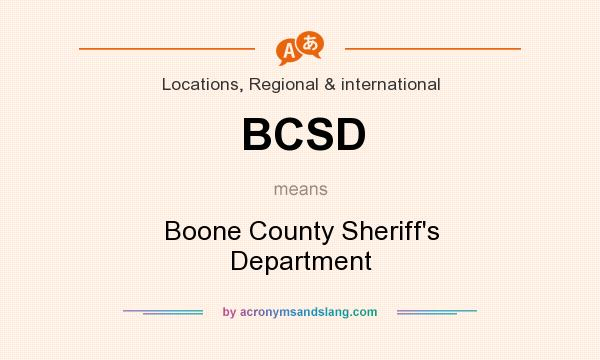 What does BCSD mean? It stands for Boone County Sheriff`s Department