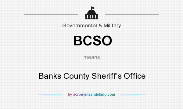 What does BCSO mean? It stands for Banks County Sheriff`s Office