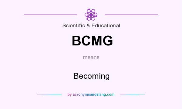 What does BCMG mean? It stands for Becoming