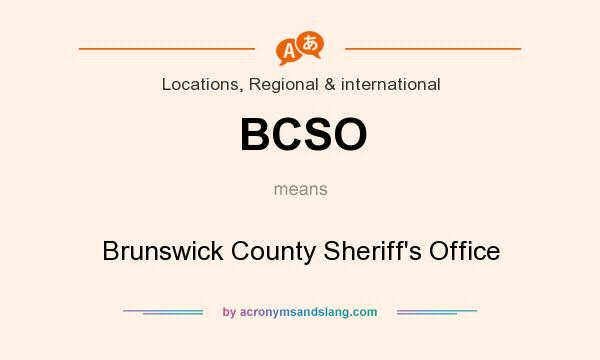 What does BCSO mean? It stands for Brunswick County Sheriff`s Office
