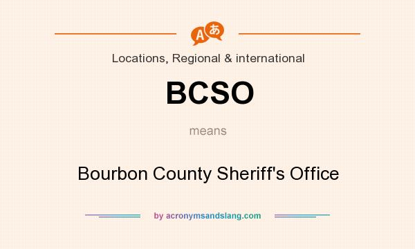 What does BCSO mean? It stands for Bourbon County Sheriff`s Office