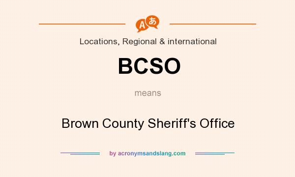 What does BCSO mean? It stands for Brown County Sheriff`s Office