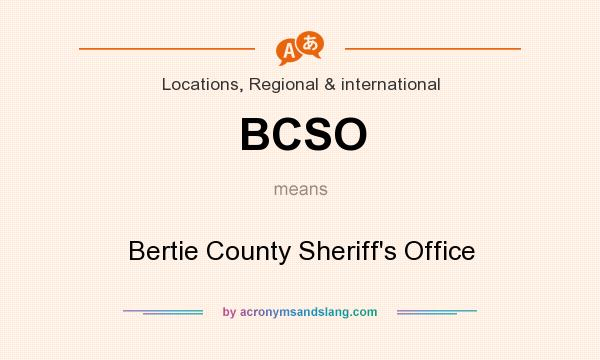 What does BCSO mean? It stands for Bertie County Sheriff`s Office