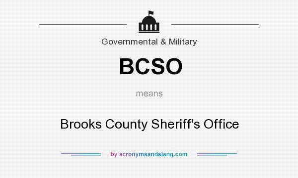 What does BCSO mean? It stands for Brooks County Sheriff`s Office