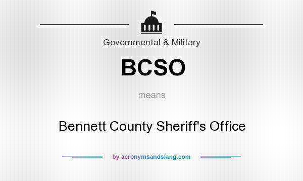 What does BCSO mean? It stands for Bennett County Sheriff`s Office