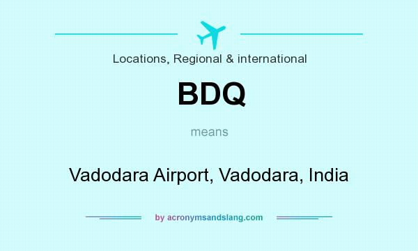 What does BDQ mean? It stands for Vadodara Airport, Vadodara, India
